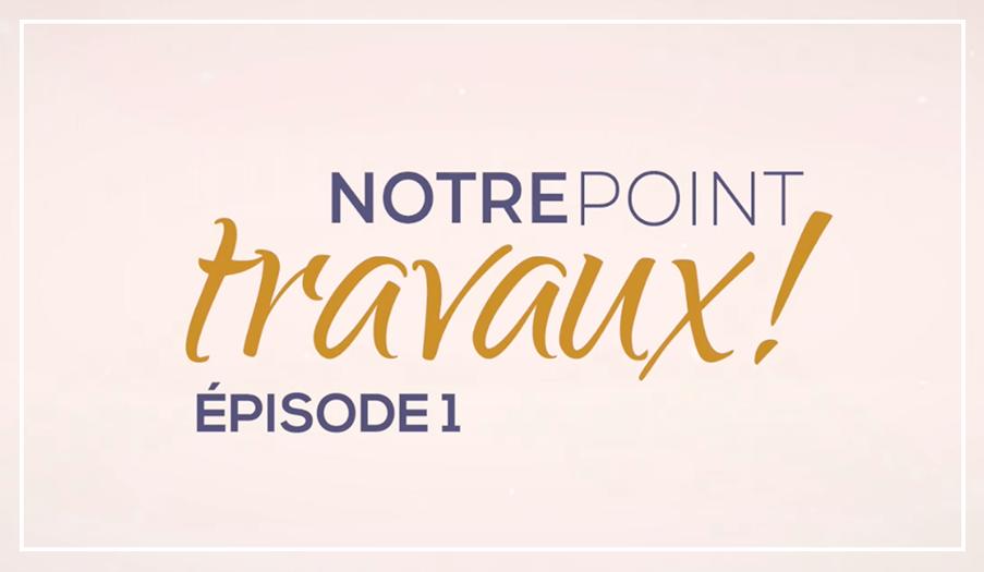 Point Travaux Episode 1