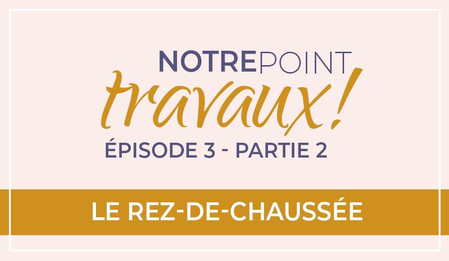 Point Travaux Episode 3 Partie 2