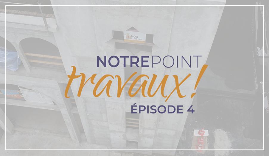 Notre Point Travaux : Episode 4